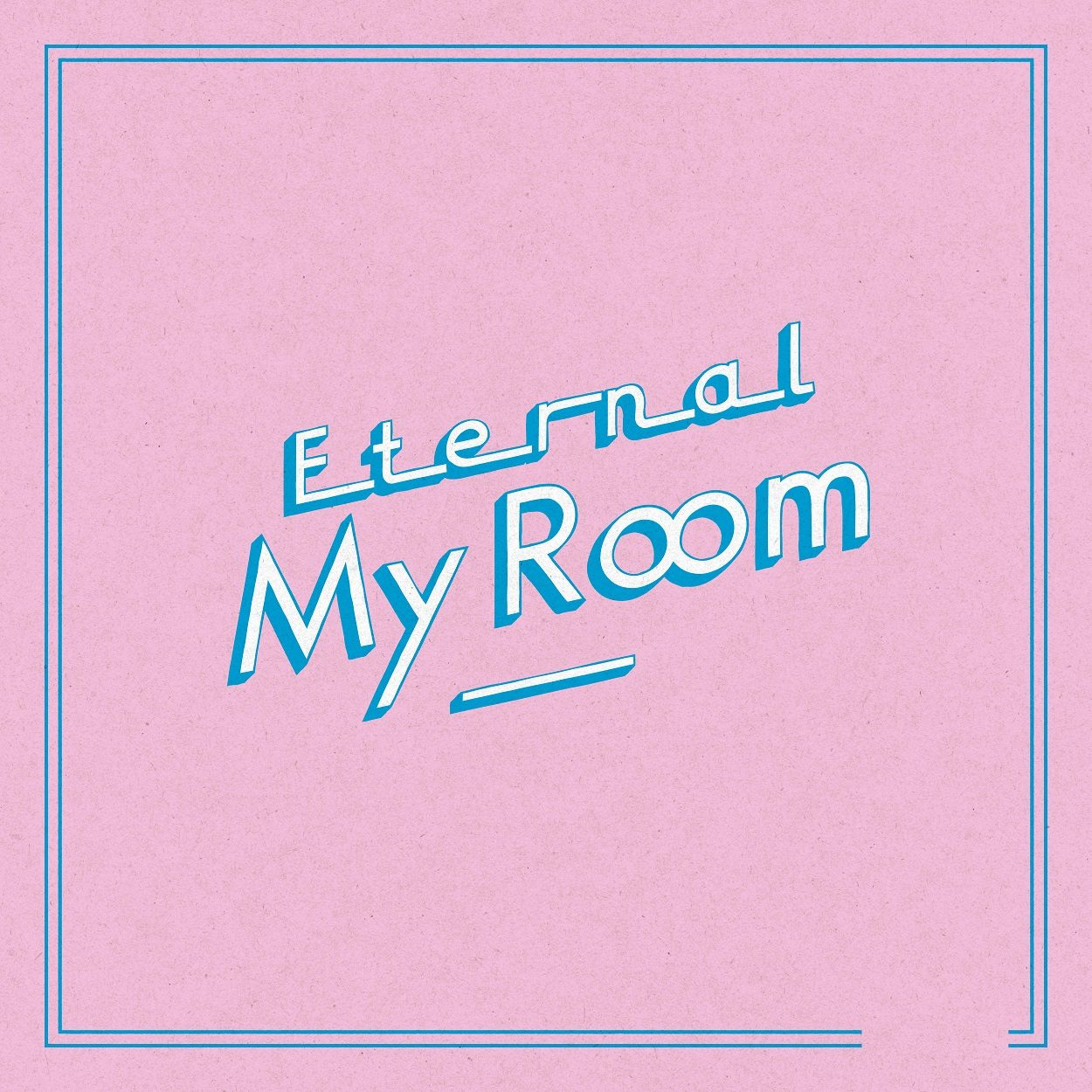 Eternal My Room